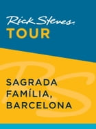 Rick Steves Tour: Sagrada Familia, Barcelona by Rick Steves