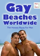Gay Beaches Worldwide - The Hottest Places for Men - Nudist Facilities, Cruising Areas and Gay Vacations by Tim L. Smith-himm