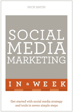 Social Media Marketing In A Week Create Your Successful Social Media Strategy In Just Seven Days