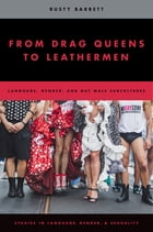 From Drag Queens to Leathermen: Language, Gender, and Gay Male Subcultures by Rusty Barrett