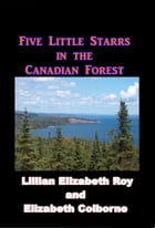 Five Starrs in the Canadian Forest by Lillian Elizabeth Ro