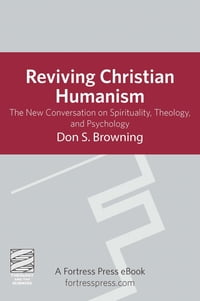 Reviving Christian Humanism: The New Conversation On Spirituality, Theology, And Psychology