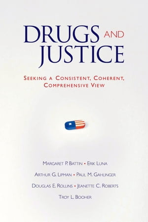 Drugs and Justice Seeking a Consistent,  Coherent,  Comprehensive View