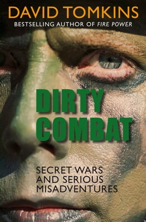 Dirty Combat Secret Wars and Serious Misadventures