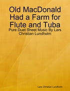 Old MacDonald Had a Farm for Flute and Tuba - Pure Duet Sheet Music By Lars Christian Lundholm by Lars Christian Lundholm