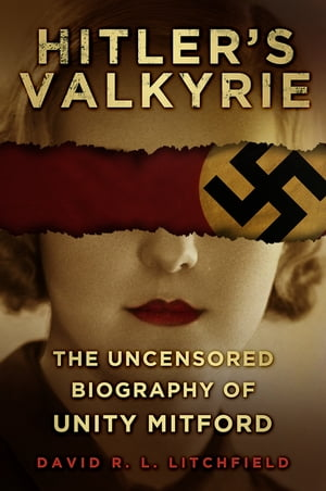 Hitler's Valkyrie The Uncensored Biography of Unity Mitford