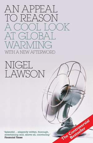 AN Appeal to Reason: A Cool Look at Global Warming by Nigel Lawson