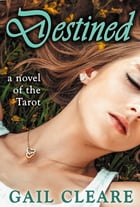 Destined: a novel of the Tarot by Gail Cleare
