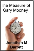 The Measure of Gary Mooney