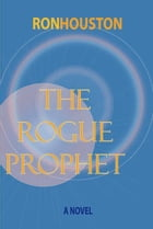 The Rogue Prophet by Ron Houston