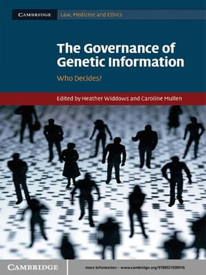 The Governance of Genetic Information Who Decides?