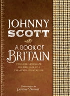 A Book of Britain: The Lore, Landscape and Heritage of a Treasured Countryside by Johnny Scott