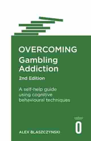 Overcoming Gambling Addiction, 2nd Edition: A self-help guide using cognitive behavioural techniques