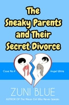 The Sneaky Parents and Their Secret Divorce by Zuni Blue