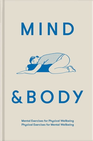 Mind & Body: Mental exercises for physical wellbeing; physical exercises for mental wellbeing
