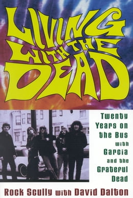 Book Living with the Dead: Twenty Years on the Bus with Garcia and the Grateful Dead by Rock Scully