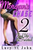 Morgan's Chase #2: Tied Up & Twisted by Lucy St. John