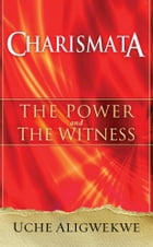 Charismata: The Power and the Witness by Uche Aligwekwe
