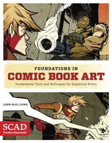 Foundations in Comic Book Art: SCAD Creative Essentials (Fundamental Tools and Techniques for…