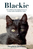 Blackie: an Inspirational Love Story about a Writer and his Battle to Save his Pet Cat by Stephen Downes