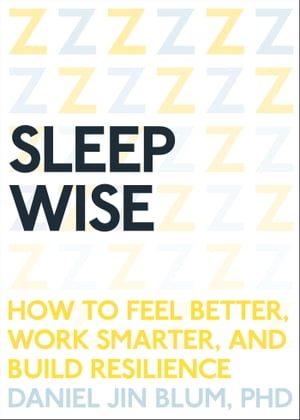 Sleep Wise How to Feel Better,  Work Smarter,  and Build Resilience