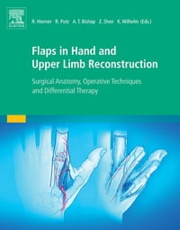 Flaps in Hand and Upper Limb Reconstruction: Surgical Anatomy, Operative Techniques and…
