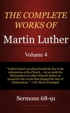 The Complete Works of Martin Luther, Volume 4 by Luther, Martin