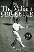 The Valiant Cricketer: The Biography of Trevor Bailey d0ef46bb-92ad-4f9e-9f65-9337af63ab2b