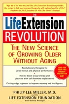 The Life Extension Revolution: The New Science of Growing Older Without Aging by Philip Lee Miller, M.D.
