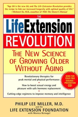 Book The Life Extension Revolution: The New Science of Growing Older Without Aging by Philip Lee Miller, M.D.