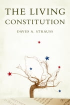 The Living Constitution by David A. Strauss