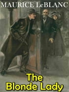 The Blonde Lady: Arsene Lupin's Adventure by Maurice LeBlanc
