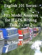 English 101 Series: 101 Model Answers for IELTS Writing Task 2 - set 2