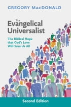 Evangelical Universalist, The: The biblical hope that God's love will save us all by Gregory MacDonald