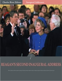 Inaugural Addresses: President Ronald Reagans Second Inaugural Address (Illustrated)