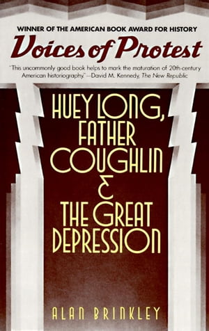 Voices of Protest Huey Long,  Father Coughlin,  & the Great Depression