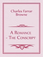 A Romance--The Conscript by Charles Farrar Browne
