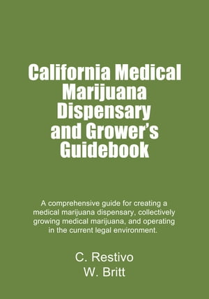 California Medical Marijuana Dispensary and Growers' Guidebook by Charles Restivo