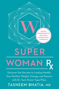 Super Woman Rx: Discover the Secrets to Lasting Health, Your Perfect Weight, Energy, and Passion…