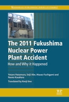 The 2011 Fukushima Nuclear Power Plant Accident: How and Why It Happened by Yotaro Hatamura