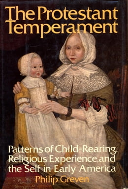 Book The Protestant Temperament by Philip J. Greven, Jr.