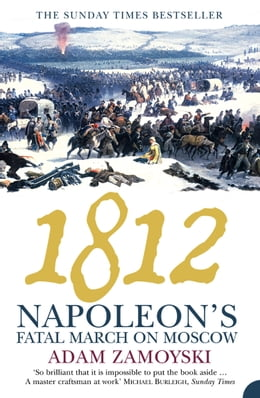 Book 1812: Napoleon's Fatal March on Moscow by Adam Zamoyski