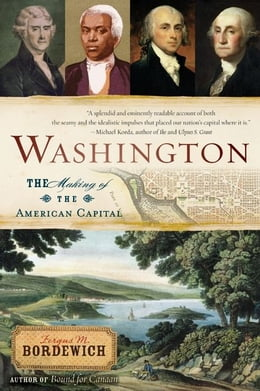 Book Washington: How Slaves, Idealists, and Scoundrels Created the Nation's Capital by Fergus Bordewich