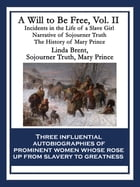 A Will to Be Free, Vol. II: Incidents in the Life of a Slave Girl; Narrative of Sojourner Truth; The History of Mary Prince, a W by Sojourner Truth