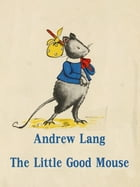 The Little Good Mouse by Andrew Lang
