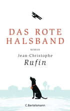 Das rote Halsband: Roman by Jean-Christophe Rufin