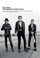 The Clash: Photographs by Bob Gruen by Bob Gruen