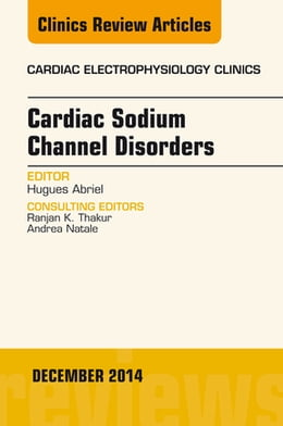 Book Cardiac Sodium Channel Disorders, An Issue of Cardiac Electrophysiology Clinics, by Hugues Abriel