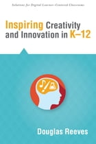 Inspiring Creativity and Innovation in K–12 by Douglas Reeves