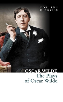Book The Plays of Oscar Wilde (Collins Classics) by Oscar Wilde